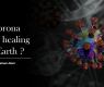 Is Corona virus healing the Earth ?